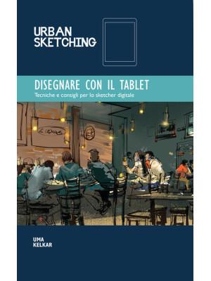 Urban Sketching. Disegnare con il tablet. Tecniche e consigli per lo sketcher digitale