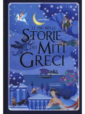 Le più belle storie dei miti greci. Ediz. illustrata