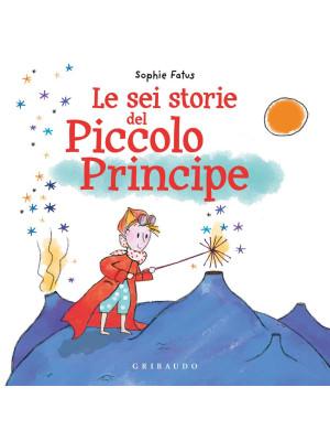 Le sei storie del Piccolo Principe. Ediz. a colori