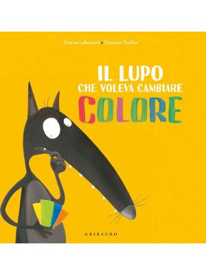 Il lupo che voleva cambiare colore. Amico lupo. Ediz. a colori