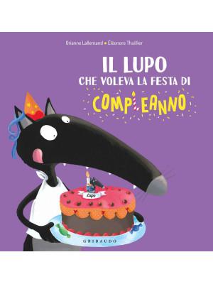 Il lupo che voleva la festa di compleanno. Ediz. a colori