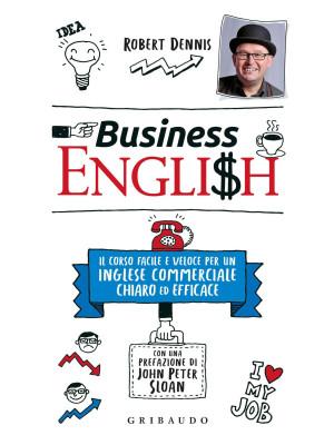 Business English. Il corso facile e veloce per un inglese commerciale chiaro ed efficace