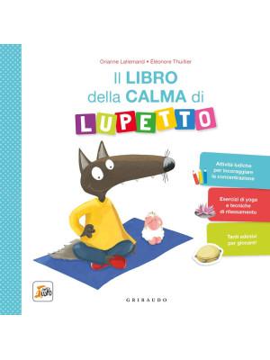 Il libro della calma di Lupetto. Amico Lupo. Ediz. a colori