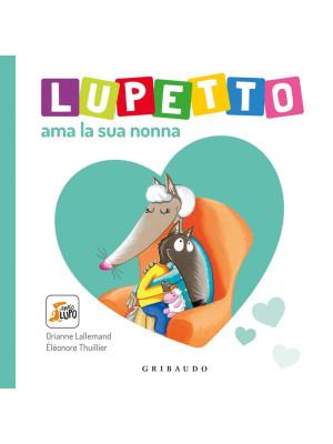 Lupetto ama la sua nonna. Amico Lupo. Ediz. a colori