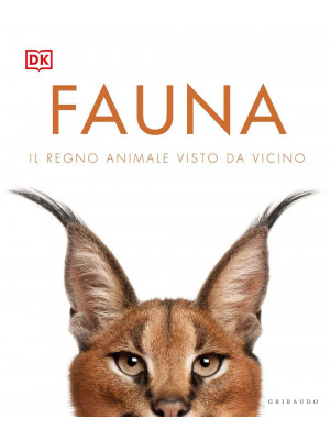 Fauna. Il regno animale visto da vicino. Ediz. illustrata