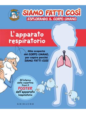 L'apparato respiratorio. Siamo fatti così. Esplorando il corpo umano. Con Poster