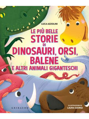 Le più belle storie di dinosauri, orsi, balene e altri animali giganteschi. Ediz. a colori