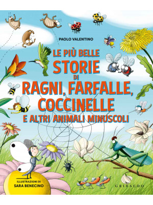 Le più belle storie di ragni, farfalle, coccinelle e altri animali minuscoli. Ediz. a colori