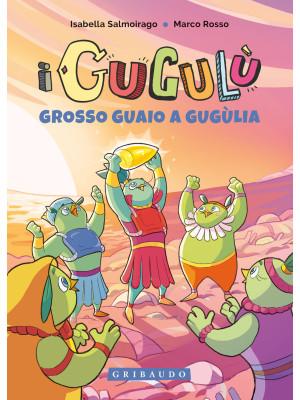 Grosso guaio a Gugùlia. I Gugulù