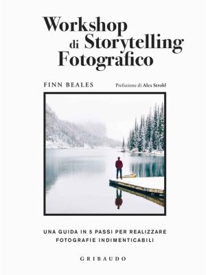 Workshop di storytelling fotografico. Una guida in cinque passi per realizzare fotografie indimenticabili
