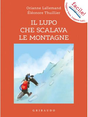 Il lupo che scalava le montagne. Amico lupo. Ediz. illustrata