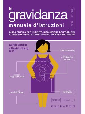 La gravidanza. Manuale d'istruzioni. Guida pratica per l'utente, risoluzione dei problemi e consigli utili per la corretta installazione e manutenzione