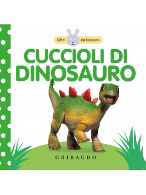 Cuccioli di dinosauro. Libri da toccare. Ediz. a colori