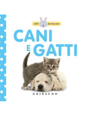 Cani e gatti. Libri da toccare. Ediz. illustrata