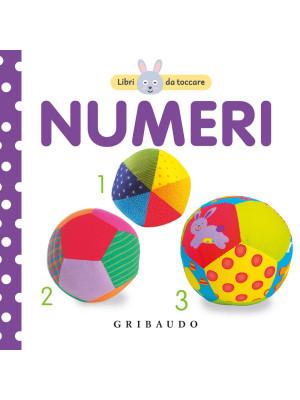 I numeri. Libri da toccare. Ediz. illustrata