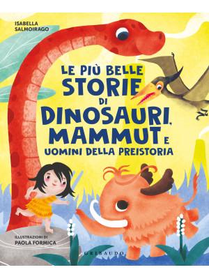 Le più belle storie di dinosauri, mammut e uomini della preistoria