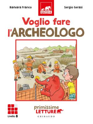 Voglio fare l'archeologo. Primissime letture. Livello 8