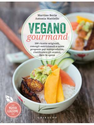 Vegano gourmand. 100 ricette originali, consigli nutrizionali e tante proposte per autoprodurre, riutilizzare gli avanzi, fare la spesa. Nuova ediz.