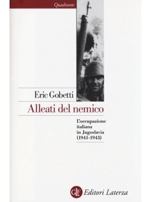 Alleati del nemico. L'occupazione italiana in Jugoslavia (1941-1943)