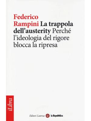 La trappola dell'austerity. Perché l'ideologia del rigore blocca la ripresa