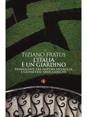 L'Italia è un giardino. Passeggiate tra natura selvaggia e geometrie neoclassiche