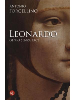 Leonardo. Genio senza pace. Ediz. illustrata