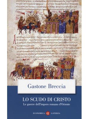Lo scudo di Cristo. Le guerre dell'impero romano d'Oriente
