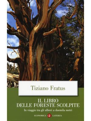 Il libro delle foreste scolpite. In viaggio tra gli alberi a duemila metri