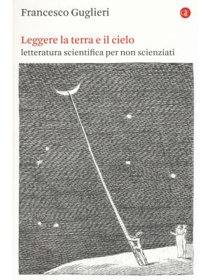 Leggere la terra e il cielo. Letteratura scientifica per non scienziati