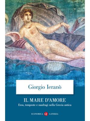 Il mare d'amore. Eros, tempeste e naufragi nella Grecia Antica