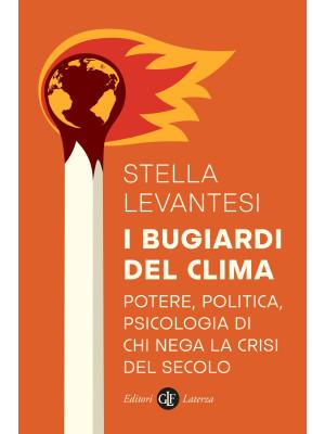 I bugiardi del clima. Potere, politica, psicologia di chi nega la crisi del secolo