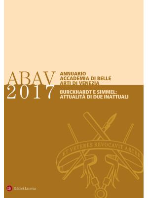 Annuario Accademia di Belle Arti di Venezia 2017 Burckhardt e Simmel: attualità di due inattuali