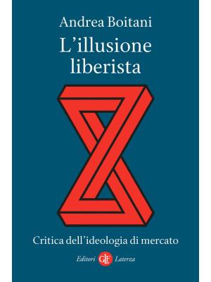 L'illusione liberista. Critica dell'ideologia di mercato