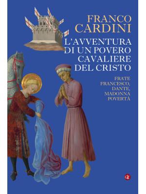 L'avventura di un povero cavaliere del Cristo. Frate Francesco, Dante, madonna Povertà