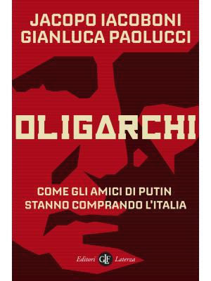Oligarchi. Come gli amici di Putin stanno comprando l'Italia