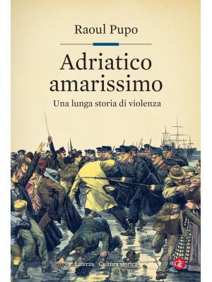 Adriatico amarissimo. Una lunga storia di violenza