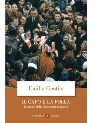 Il capo e la folla. La genesi della democrazia recitativa. Nuova ediz.