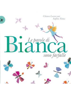 Le parole di Bianca sono farfalle. Ediz. illustrata