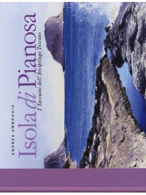 Isola di Pianosa. I taccuini dell'arcipelago toscano. Ediz. illustrata