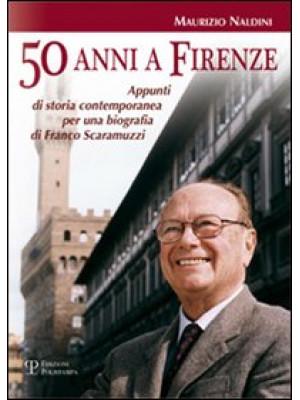 Cinquanta anni a Firenze. Appunti di storia contemporanea per una biografia di Franco Scaramuzzi