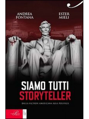 Siamo tutti storyteller. Dalla fiction americana alla politica