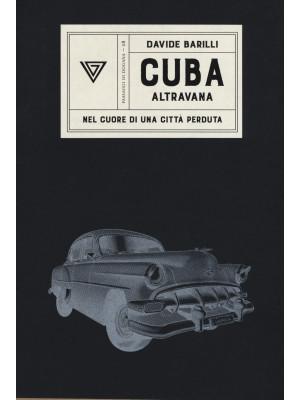 Cuba. Altravana. Nel cuore di una città perduta