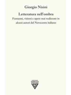 Letteratura nell'ombra. Fantasmi, visioni e opere mai realizzate in alcuni autori del Novecento italiano