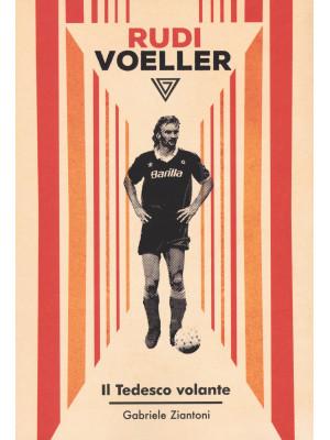 Rudi Voller. Il tedesco volante