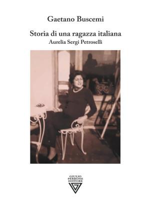 Storia di una ragazza italiana. Aurelia Sergi Petroselli