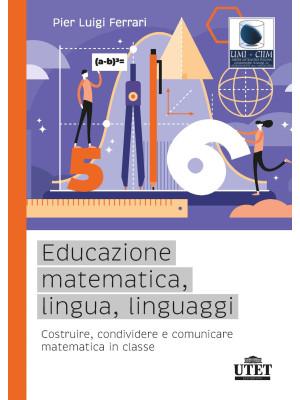 Educazione matematica, lingua, linguaggi. Costruire, condividere e comunicare matematica in classe