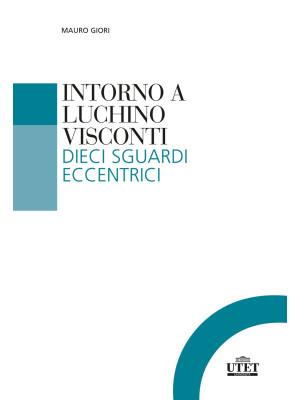 Intorno a Luchino Visconti. Dieci sguardi eccentrici
