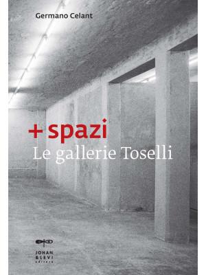 + spazi. Le gallerie Toselli. Ediz. illustrata
