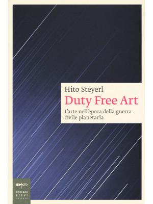 Duty free art. L'arte nell'epoca della guerra civile planetaria