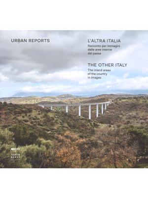 L'altra Italia. Racconto per immagini delle aree interne del Paese. Ediz. italiana e inglese